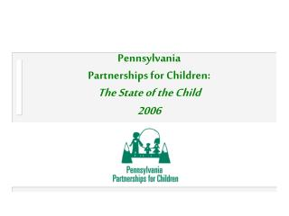 Pennsylvania  Partnerships for Children:  The State of the Child 2006