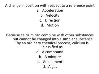 A change in position with respect to a reference point Acceleration Velocity Direction Motion