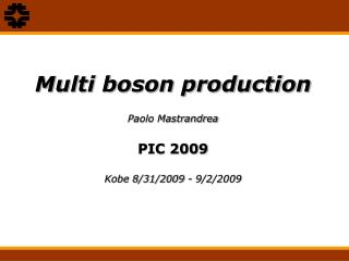 Multi boson production Paolo Mastrandrea PIC 2009 Kobe 8/31/2009 - 9/2/2009