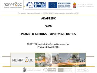 ADAPT2DC WP6 PLANNED ACTIONS – UPCOMING DUTIES ADAPT2DC project  6 th Consortium meeting,