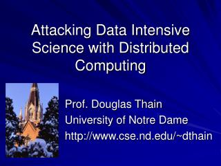 Attacking Data Intensive Science with Distributed Computing