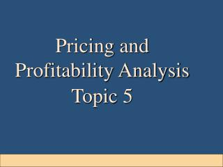 Pricing and Profitability Analysis Topic 5