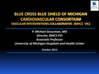 P.  Michael Grossman, MD Director, BMC2 PVI Associate  Professor
