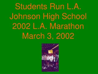 Students Run L.A. Johnson High School 2002 L.A. Marathon March 3, 2002