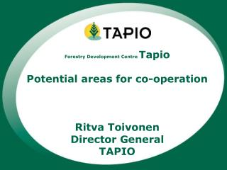 Forestry Development Centre  Tapio Potential areas for co-operation Ritva Toivonen