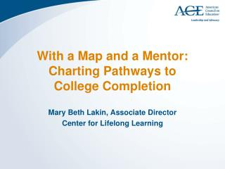 With a Map and a Mentor:  Charting Pathways to  College Completion
