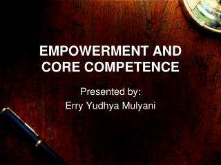 EMPOWERMENT AND CORE COMPETENCE