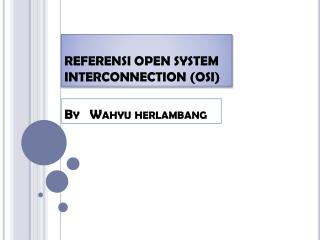 REFERENSI OPEN SYSTEM INTERCONNECTION (OSI)