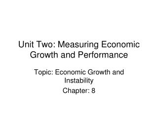 Unit Two: Measuring Economic Growth and Performance