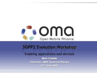 3GPP2 Evolution Workshop  Enabling applications and services Mark Cataldo