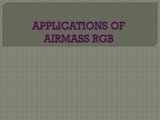 APPLICATIONS OF AIRMASS RGB