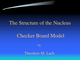 The Structure of the Nucleus  Checker Board Model