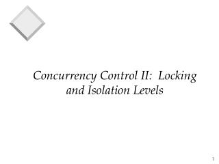 Concurrency Control II:  Locking and Isolation Levels
