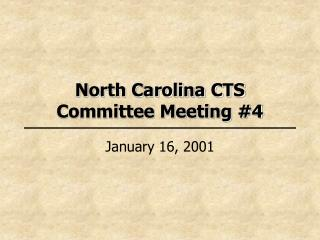 North Carolina CTS  Committee Meeting #4
