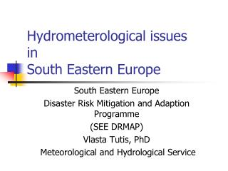 Hydrometerological issues  in  South Eastern Europe