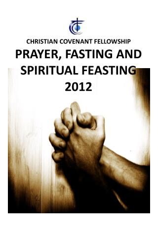 CHRISTIAN COVENANT FELLOWSHIP PRAYER, FASTING AND SPIRITUAL FEASTING 2012