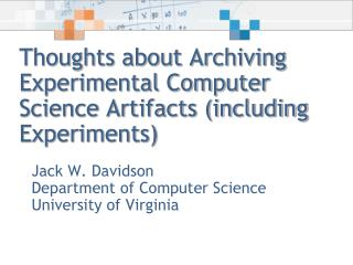 Thoughts about Archiving Experimental Computer Science Artifacts (including Experiments)