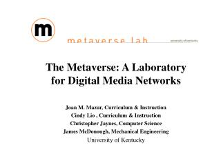 The Metaverse: A Laboratory for Digital Media Networks Joan M. Mazur, Curriculum & Instruction
