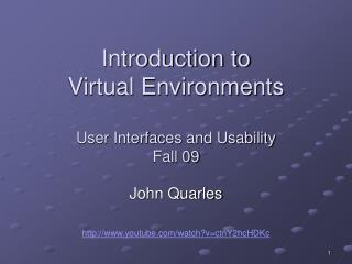 Introduction to  Virtual Environments User Interfaces and Usability Fall 09