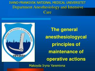 IVANO-FRANKIVSK NATIONAL MEDICAL UNIVERSITET  Department Anesthesiology and Intensive Care