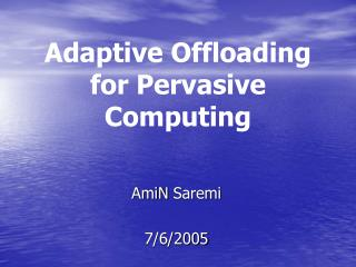 Adaptive Offloading for Pervasive Computing