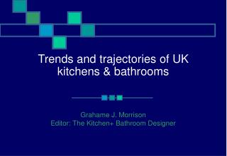 Trends and trajectories of UK kitchens & bathrooms