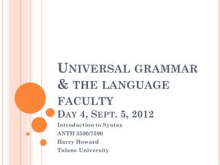 Universal grammar & the language faculty Day  4 ,  Sept. 5, 2012