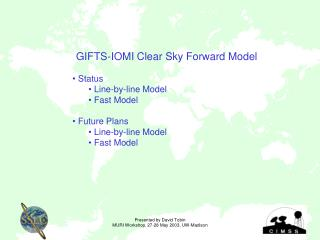 GIFTS-IOMI Clear Sky Forward Model  Status  Line-by-line Model  Fast Model  Future Plans