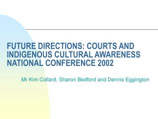 FUTURE DIRECTIONS: COURTS AND INDIGENOUS CULTURAL AWARENESS NATIONAL CONFERENCE 2002