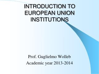 INTRODUCTION TO EUROPEAN UNION INSTITUTIONS