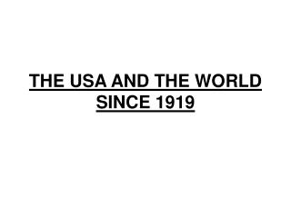 THE USA AND THE WORLD SINCE 1919
