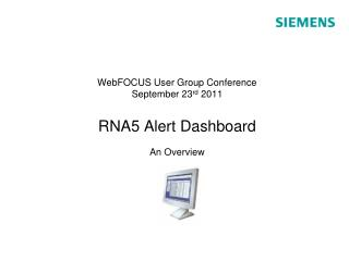 WebFOCUS User Group Conference September 23 rd  2011 RNA5 Alert Dashboard An Overview