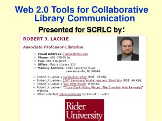 Web 2.0 Tools for Collaborative Library Communication Presented for SCRLC by :