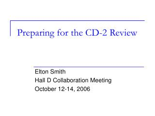 Preparing for the CD-2 Review