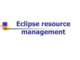 Eclipse resource management