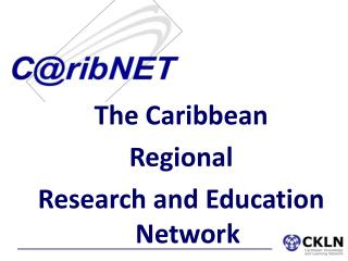 The Caribbean  Regional  Research and Education Network