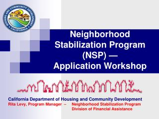 California Department of Housing and Community Development Rita Levy, Program Manager  –   	Neighborhood Stabilization