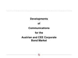 Developments  of  Communications  for the  Austrian and CEE Corporate Bond Market
