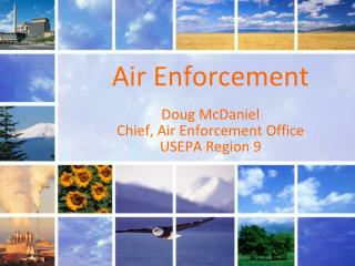 Air Enforcement Doug McDaniel Chief, Air Enforcement Office USEPA Region 9