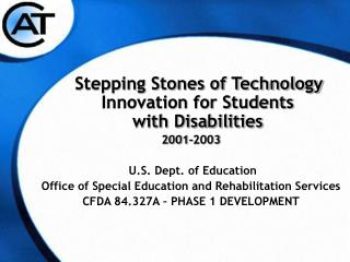 Stepping Stones of Technology Innovation for Students with Disabilities 2001-2003