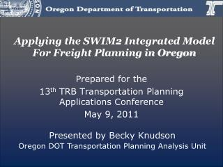 Applying the SWIM2 Integrated Model For Freight Planning in Oregon