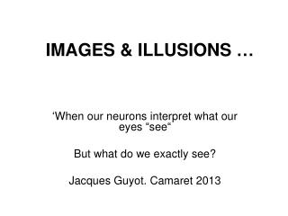 IMAGES & ILLUSIONS …