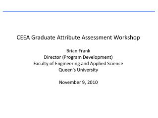 CEEA Graduate Attribute Assessment Workshop Brian Frank Director (Program Development)