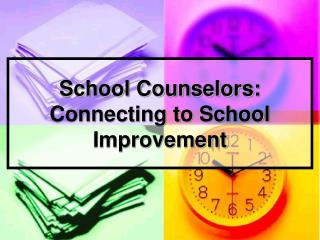 School Counselors: Connecting to School Improvement