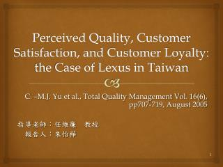 Perceived Quality, Customer Satisfaction, and Customer Loyalty: the Case of Lexus in Taiwan