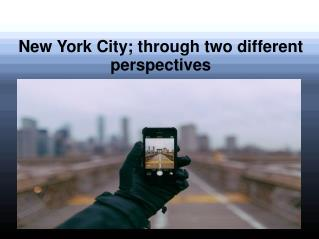 New York City; through two different perspectives