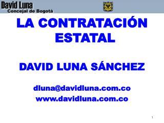 LA CONTRATACIÓN ESTATAL DAVID LUNA SÁNCHEZ dluna@davidluna.co davidluna.co