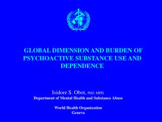 GLOBAL DIMENSION AND BURDEN OF PSYCHOACTIVE SUBSTANCE USE AND DEPENDENCE