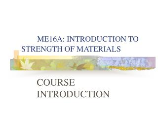 ME16A: INTRODUCTION TO STRENGTH OF MATERIALS