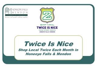 Twice Is Nice Shop Local Twice Each Month in  Honeoye Falls & Mendon